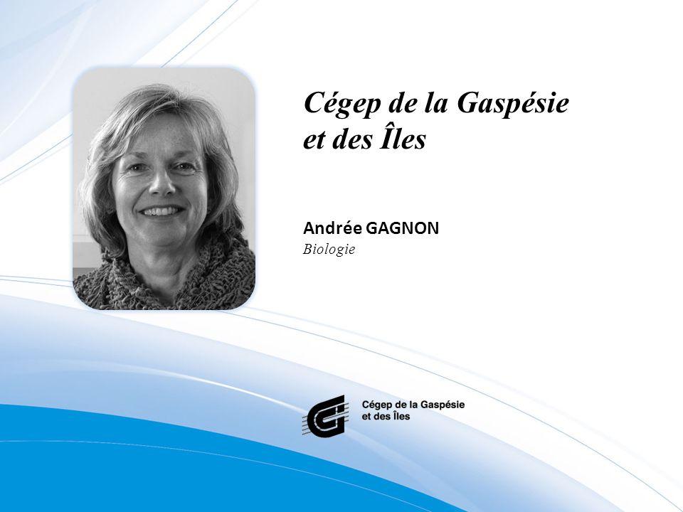 Cégep de la Gaspésie et des Îles Andrée GAGNON Biologie