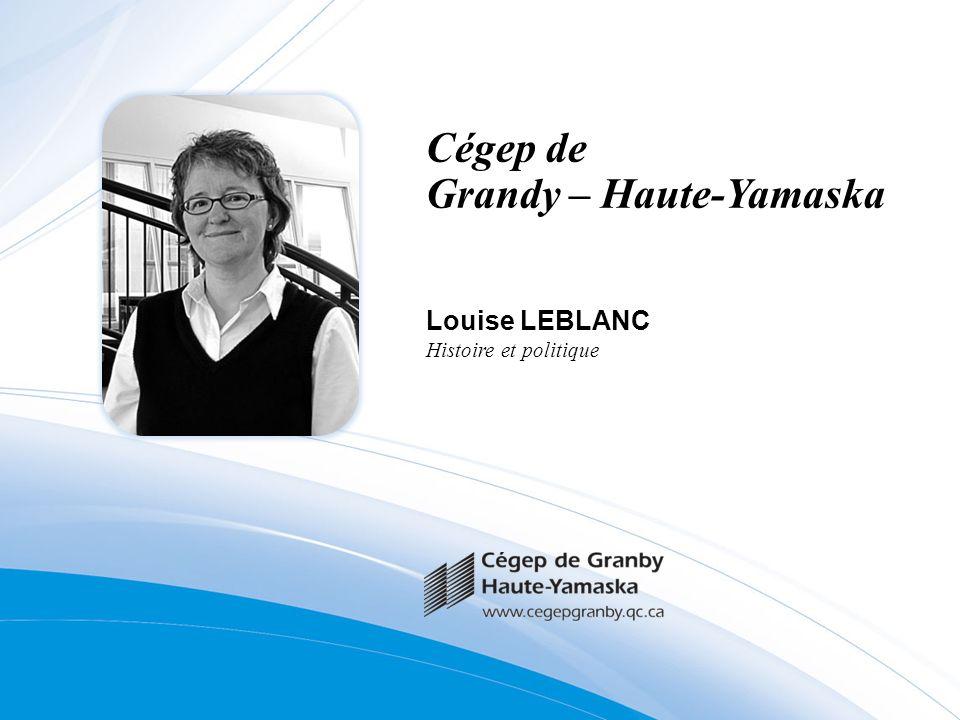 Cégep de Grandy – Haute-Yamaska Louise LEBLANC Histoire et politique