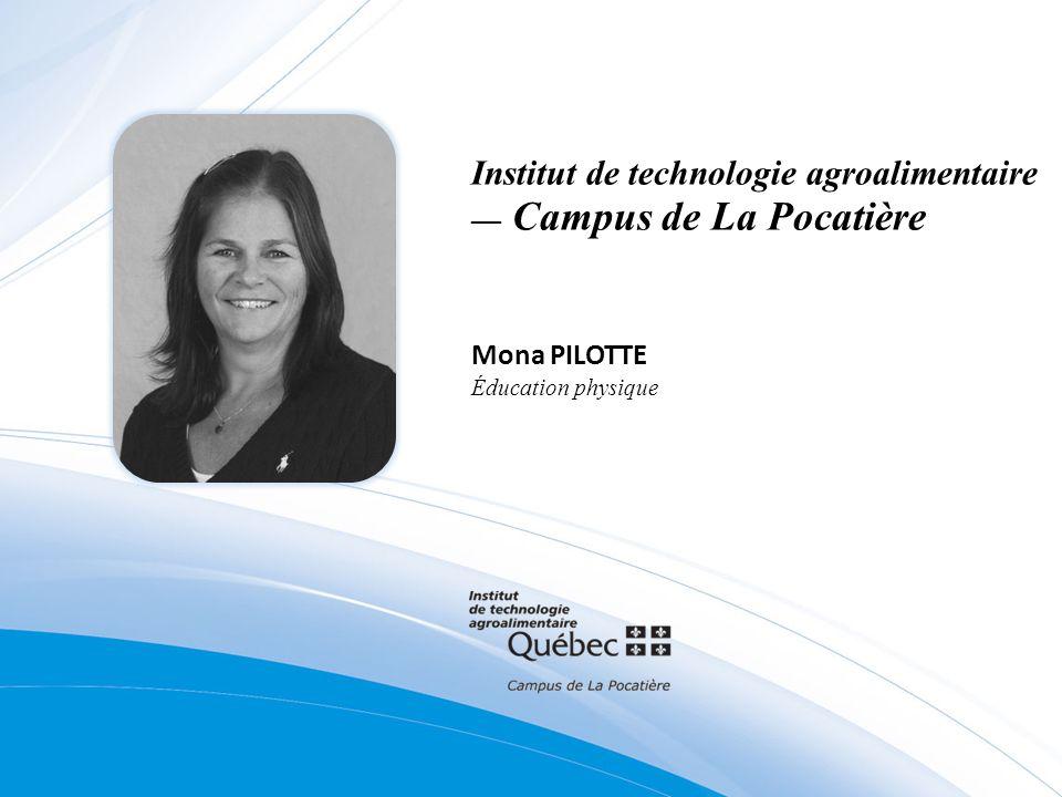 Institut de technologie agroalimentaire Campus de La Pocatière Mona PILOTTE Éducation physique