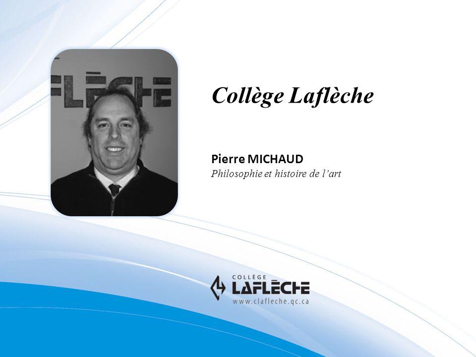 Collège Laflèche Pierre MICHAUD Philosophie et histoire de lart