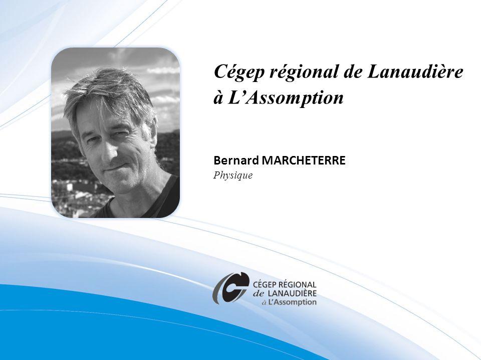 Cégep régional de Lanaudière à LAssomption Bernard MARCHETERRE Physique