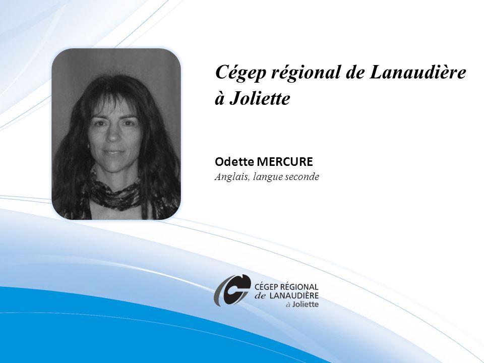 Cégep régional de Lanaudière à Joliette Odette MERCURE Anglais, langue seconde
