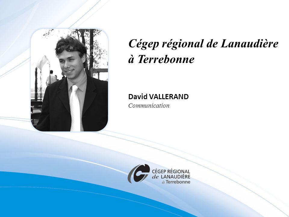 David VALLERAND Communication Cégep régional de Lanaudière à Terrebonne