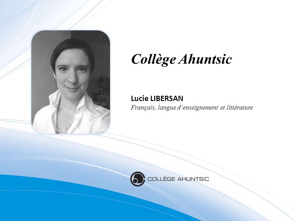 Collège Ahuntsic Lucie LIBERSAN Français, langue denseignement et littérature