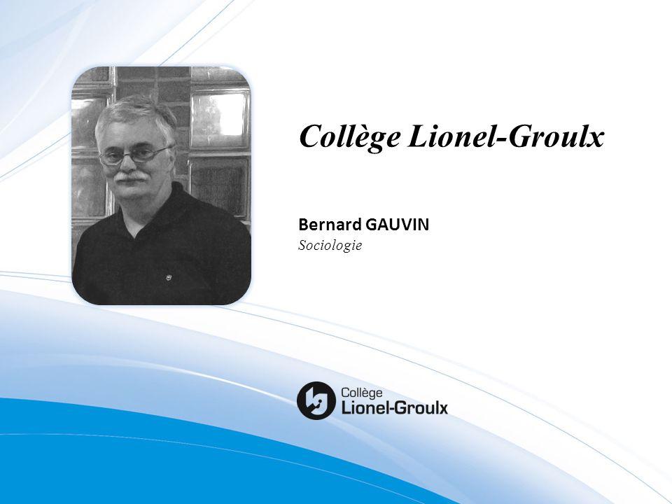 Collège Lionel-Groulx Bernard GAUVIN Sociologie