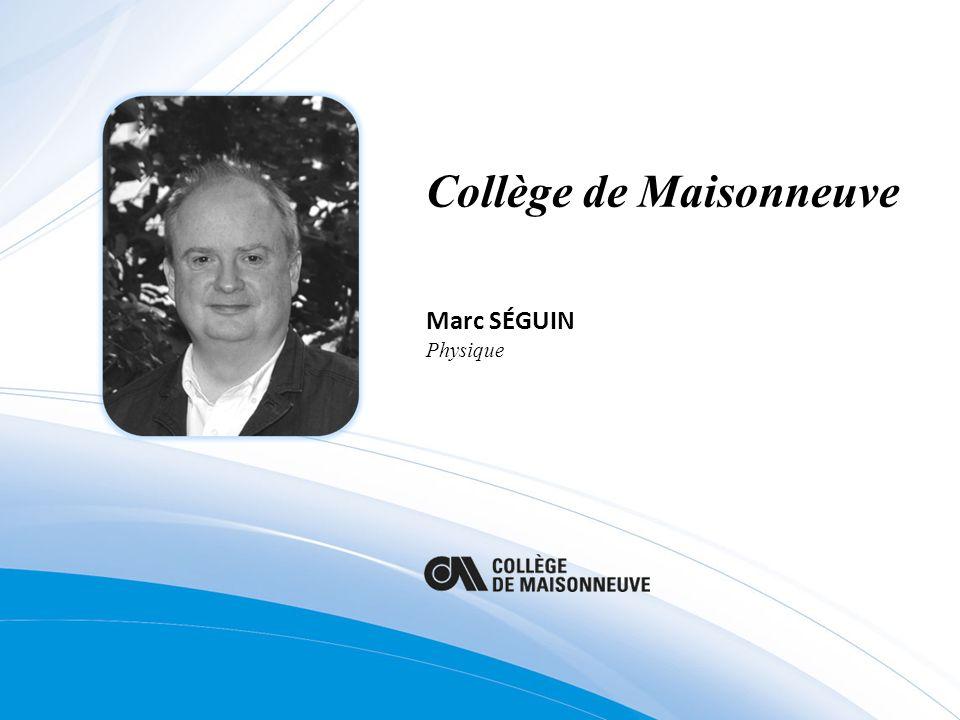 Collège de Maisonneuve Marc SÉGUIN Physique