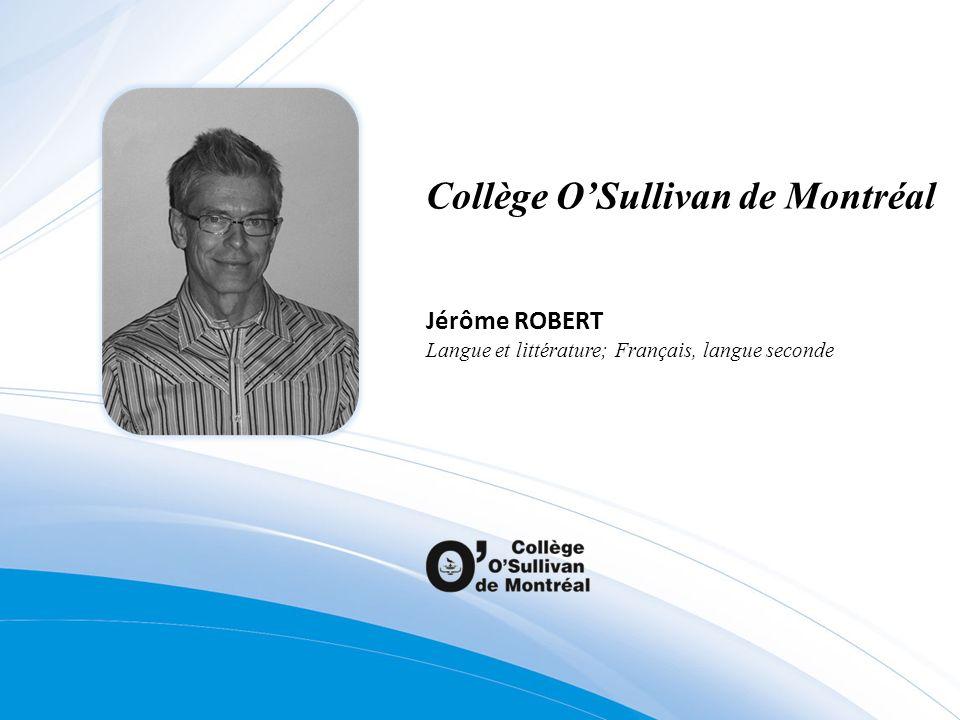 Collège OSullivan de Montréal Jérôme ROBERT Langue et littérature; Français, langue seconde