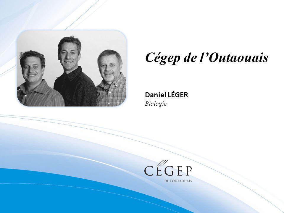 Cégep de lOutaouais Daniel LÉGER Biologie