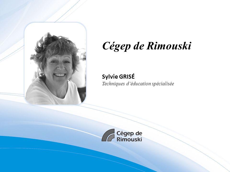 Cégep de Rimouski Sylvie GRISÉ Techniques déducation spécialisée