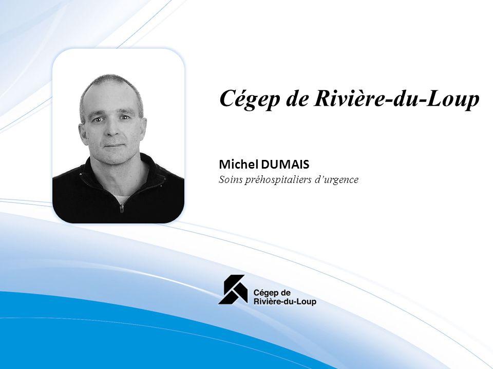 Cégep de Rivière-du-Loup Michel DUMAIS Soins préhospitaliers durgence