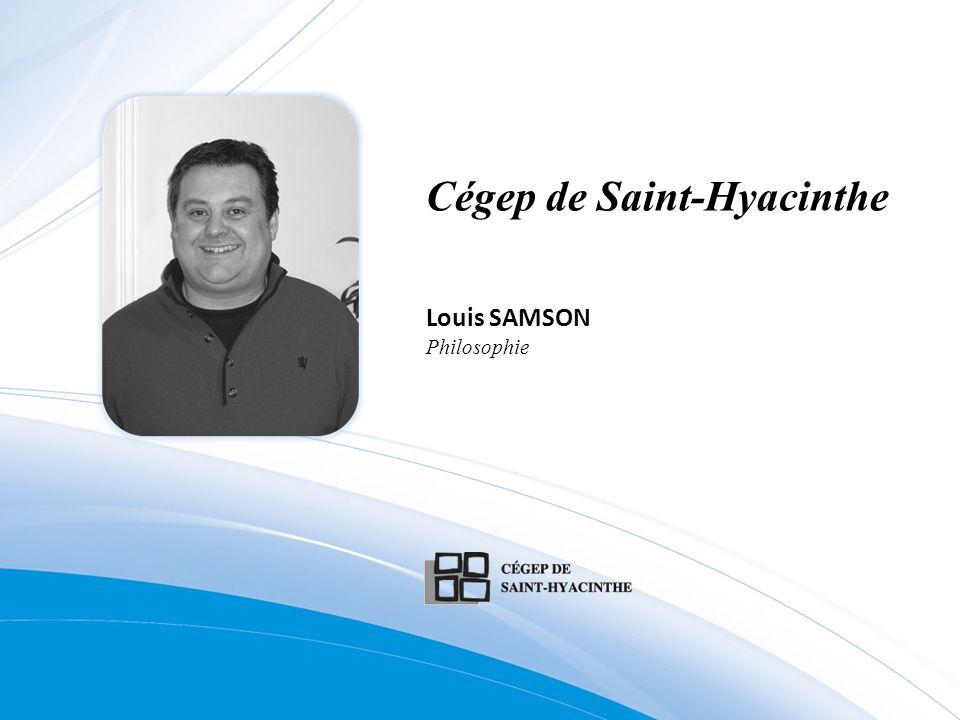 Cégep de Saint-Hyacinthe Louis SAMSON Philosophie