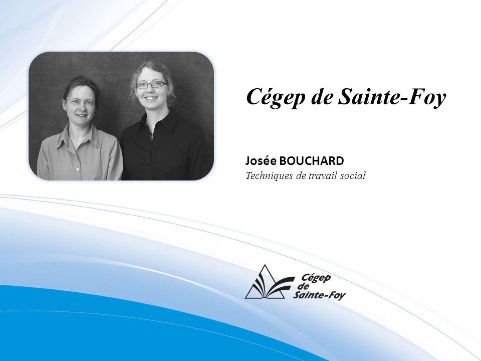 Josée BOUCHARD Techniques de travail social Cégep de Sainte-Foy