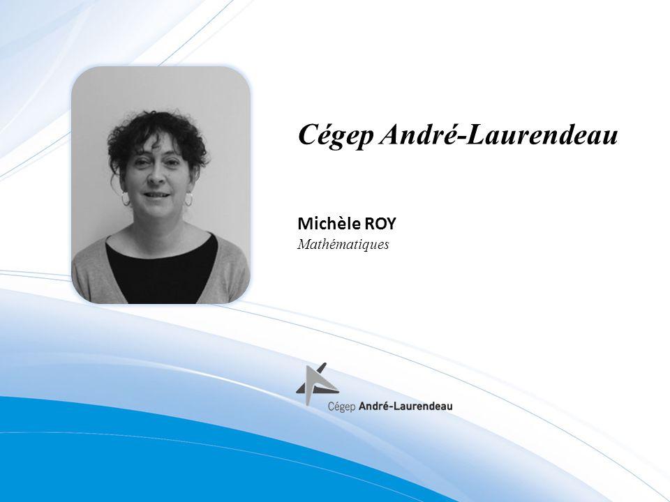 Cégep André-Laurendeau Michèle ROY Mathématiques