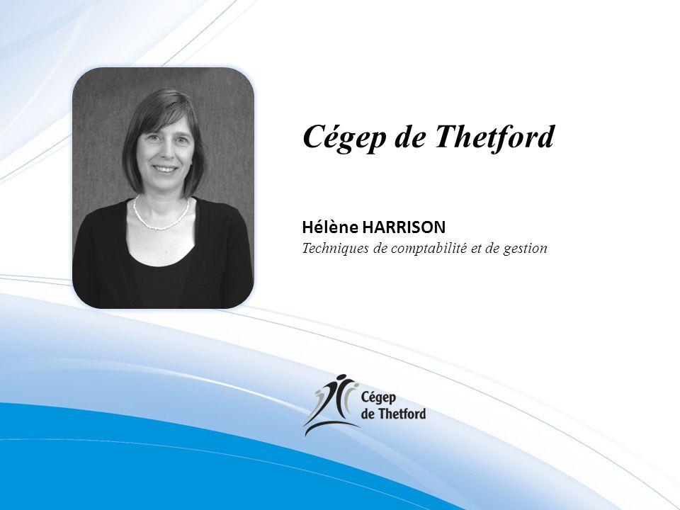 Cégep de Thetford Hélène HARRISON Techniques de comptabilité et de gestion