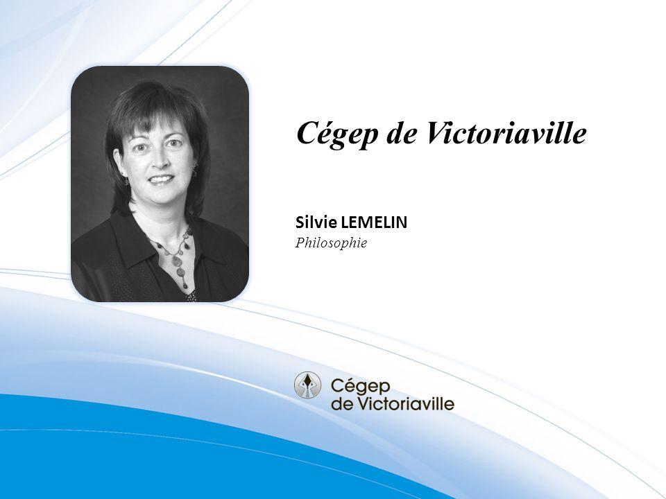 Cégep de Victoriaville Silvie LEMELIN Philosophie
