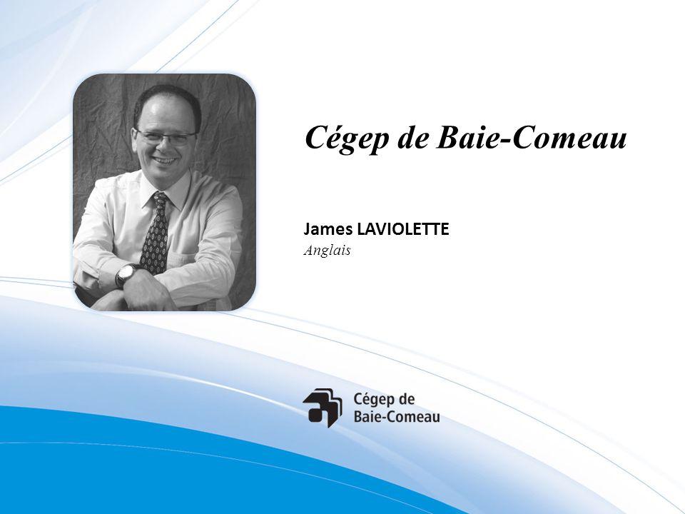 Cégep de Baie-Comeau James LAVIOLETTE Anglais
