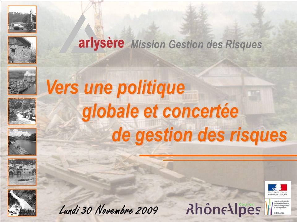Vers une politique globale et concertée de gestion des risques Lundi 30 Novembre 2009 Mission Gestion des Risques