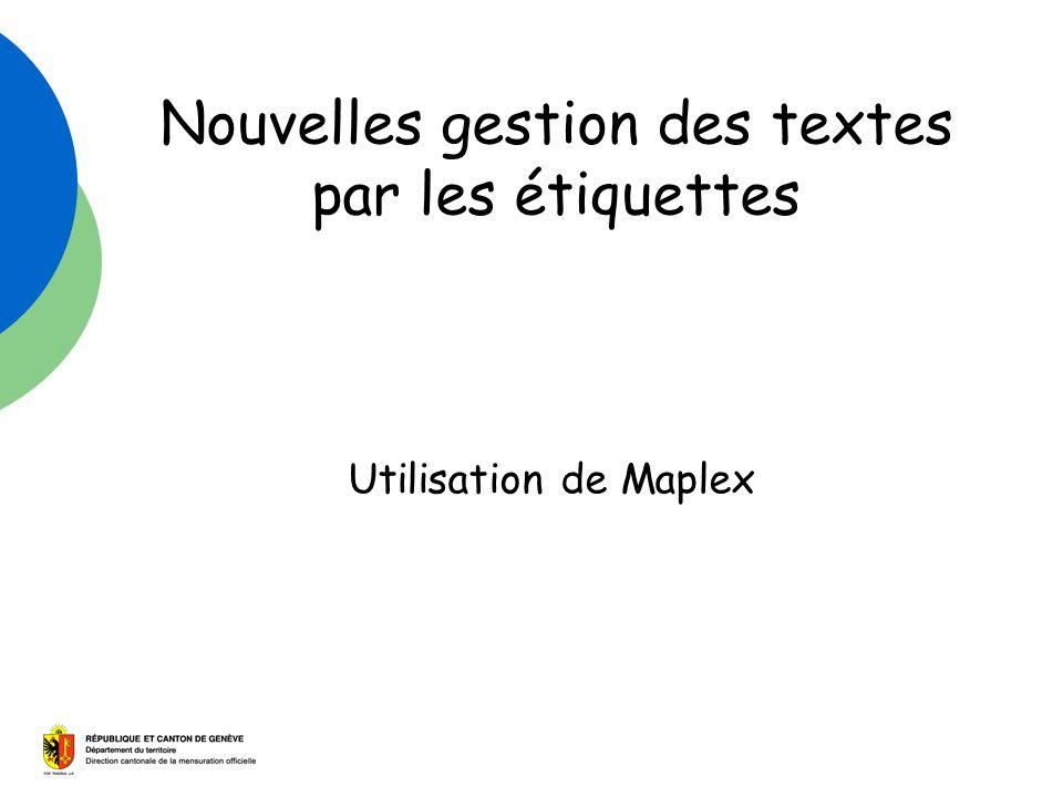 Nouvelles gestion des textes par les étiquettes Utilisation de Maplex