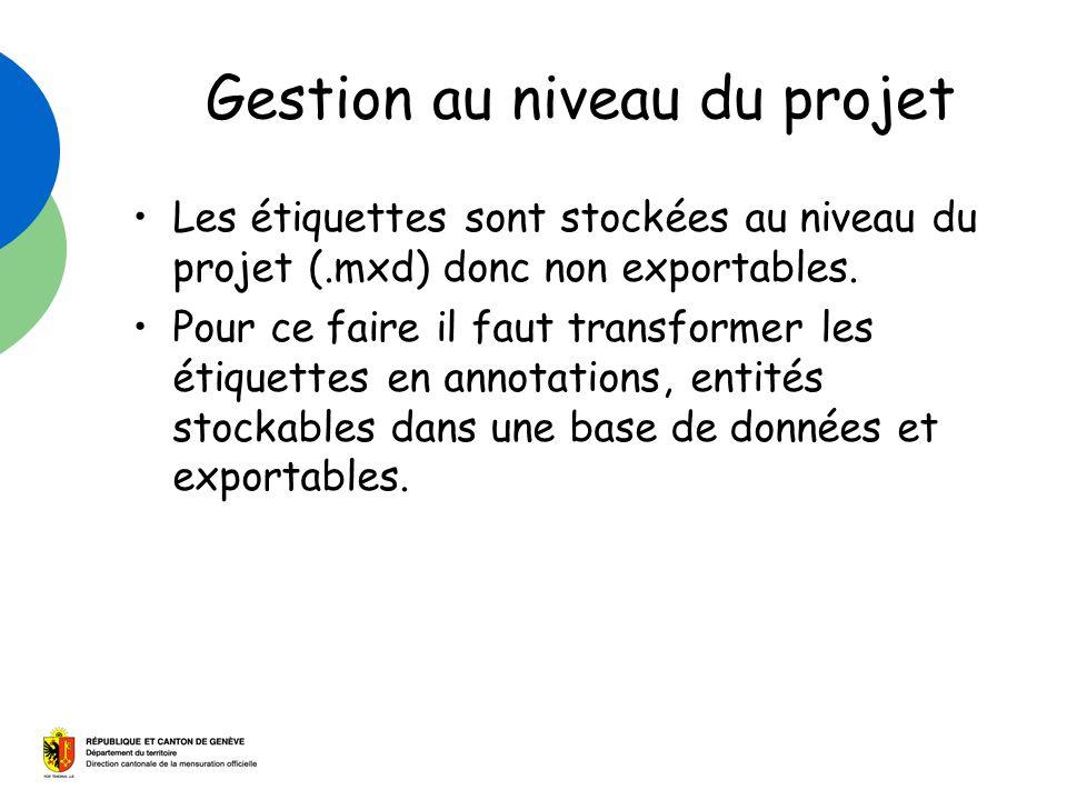 Gestion au niveau du projet Les étiquettes sont stockées au niveau du projet (.mxd) donc non exportables. Pour ce faire il faut transformer les étique