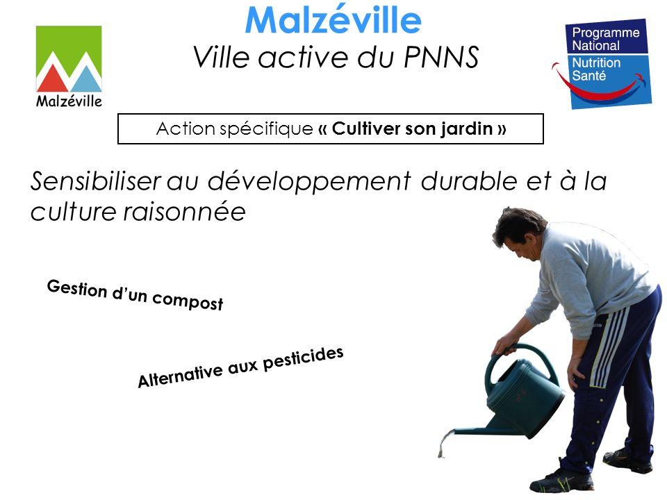 Malzéville Ville active du PNNS Action spécifique « Cultiver son jardin » Sensibiliser au développement durable et à la culture raisonnée Gestion dun compost Alternative aux pesticides