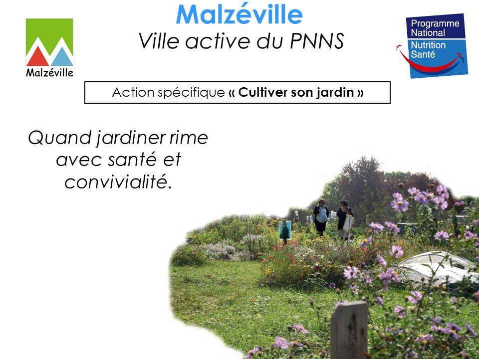 Malzéville Ville active du PNNS Action spécifique « Cultiver son jardin » Quand jardiner rime avec santé et convivialité.