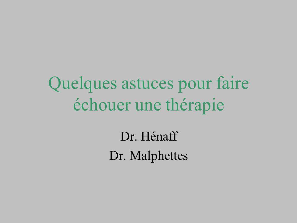 Quelques astuces pour faire échouer une thérapie Dr. Hénaff Dr. Malphettes