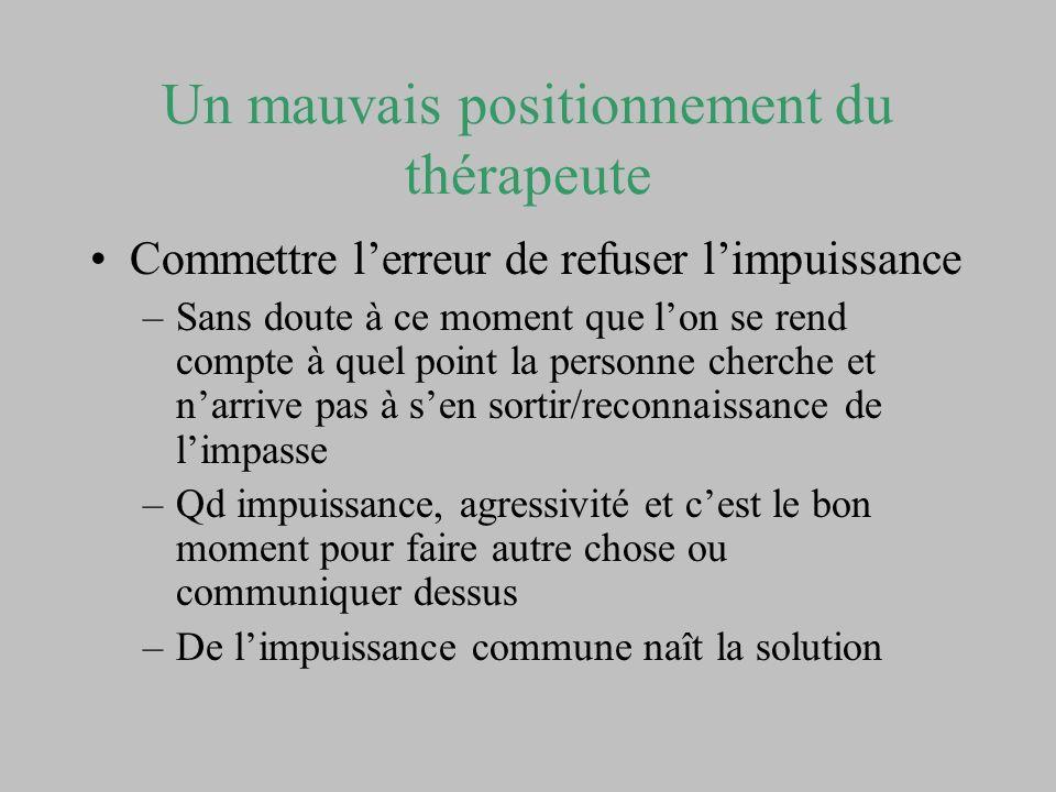 Un mauvais positionnement du thérapeute Commettre lerreur de refuser limpuissance –Sans doute à ce moment que lon se rend compte à quel point la perso