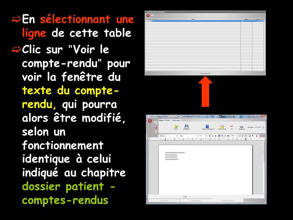 En sélectionnant une ligne de cette table Clic sur ʺ Voir le compte-rendu ʺ pour voir la fenêtre du texte du compte- rendu, qui pourra alors être modi