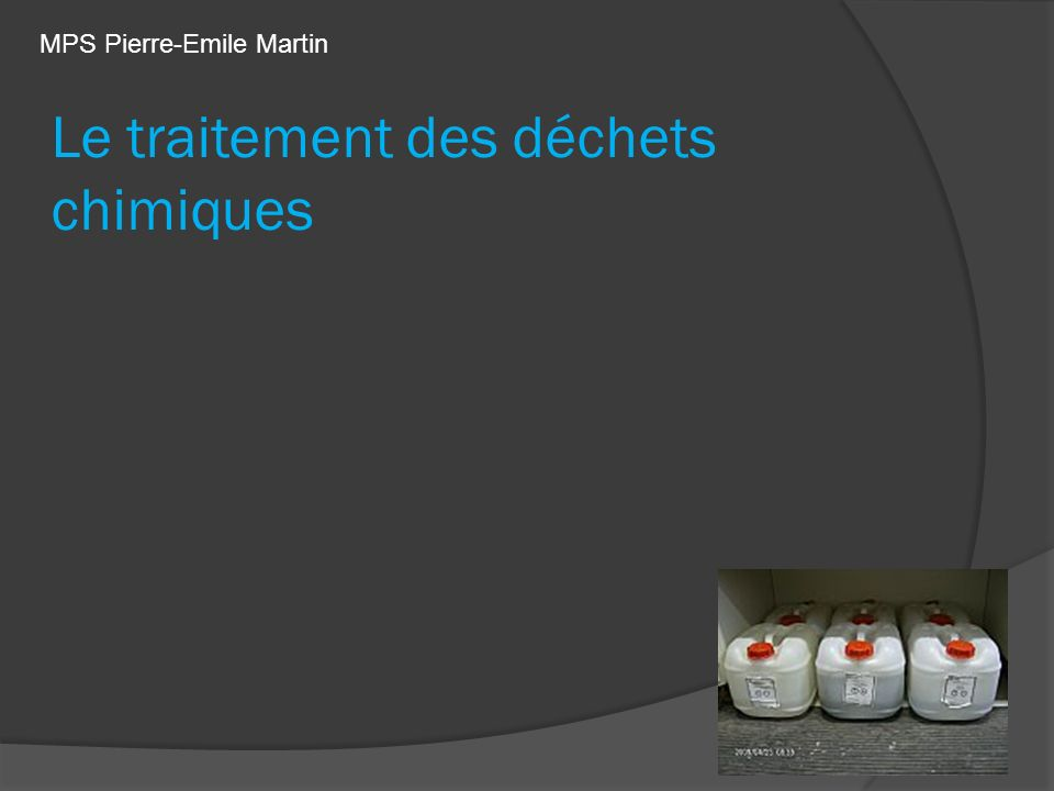 Le traitement des déchets chimiques MPS Pierre-Emile Martin