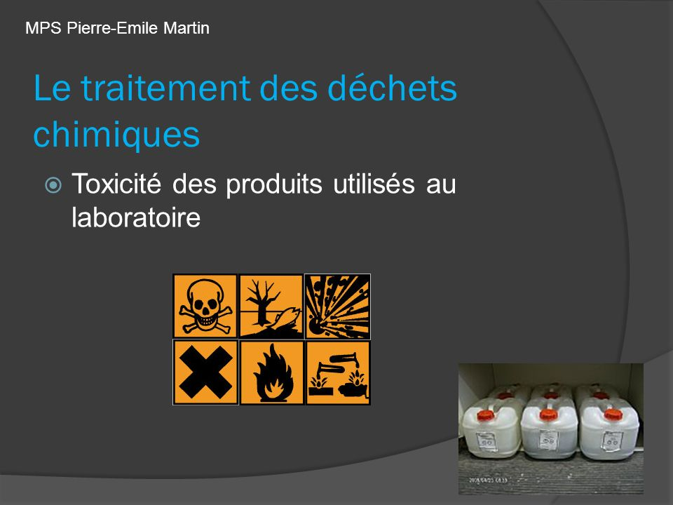 Le traitement des déchets chimiques Toxicité des produits utilisés au laboratoire MPS Pierre-Emile Martin
