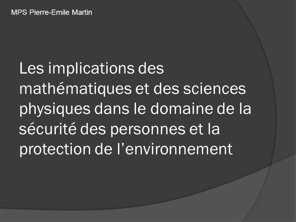 Les implications des mathématiques et des sciences physiques dans le domaine de la sécurité des personnes et la protection de lenvironnement MPS Pierr