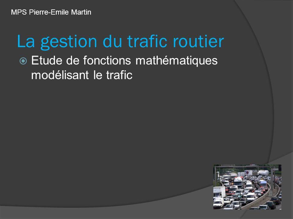 La gestion du trafic routier Etude de fonctions mathématiques modélisant le trafic Mesures de distances de freinage MPS Pierre-Emile Martin