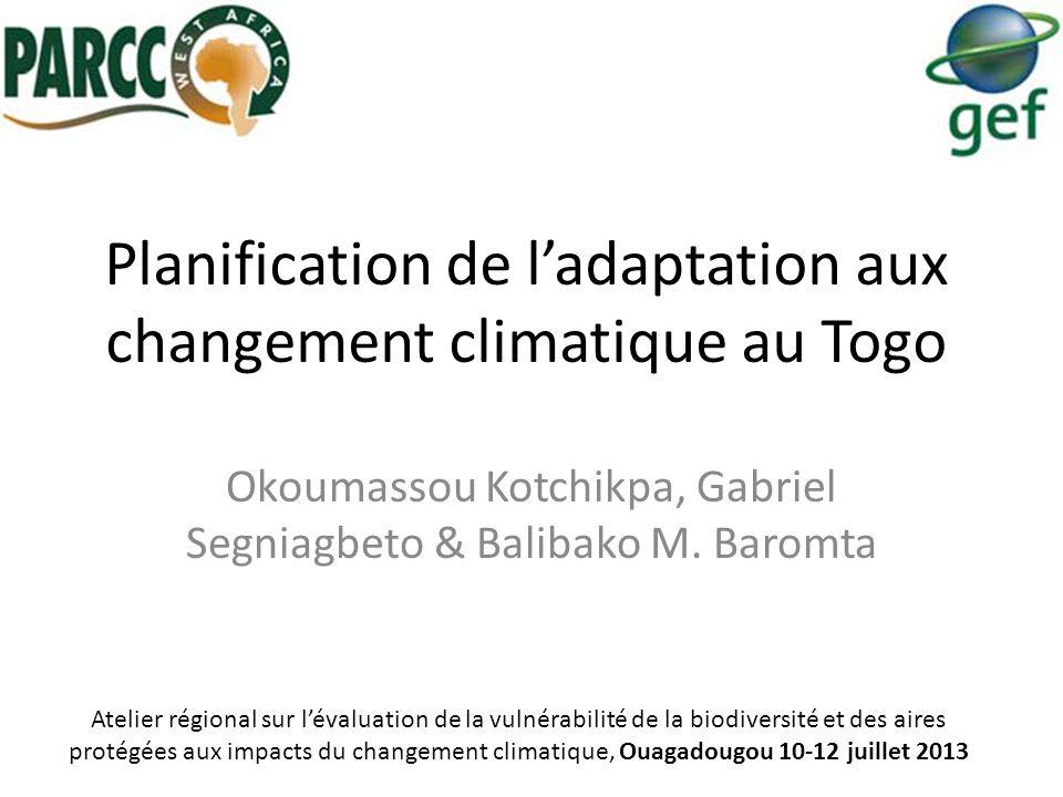Planification de ladaptation aux changement climatique au Togo Okoumassou Kotchikpa, Gabriel Segniagbeto & Balibako M. Baromta Atelier régional sur lé
