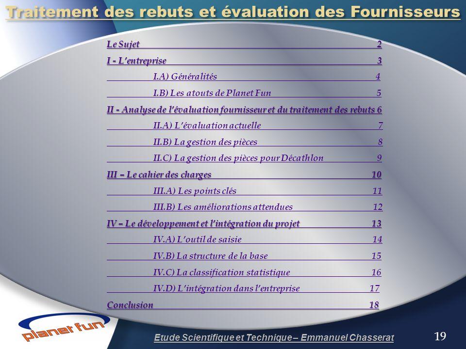 19 Le Sujet 2 Le Sujet 2 I - Lentreprise 3 I - Lentreprise 3 I.A) Généralités 4 I.B) Les atouts de Planet Fun 5 II - Analyse de lévaluation fournisseu
