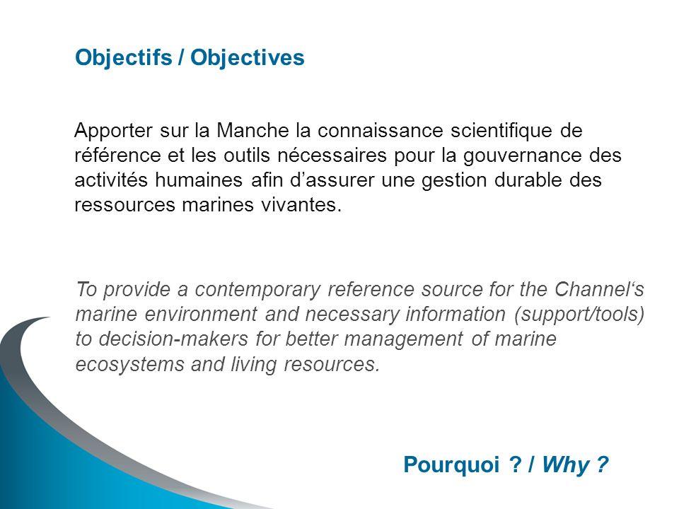 Apporter sur la Manche la connaissance scientifique de référence et les outils nécessaires pour la gouvernance des activités humaines afin dassurer une gestion durable des ressources marines vivantes.