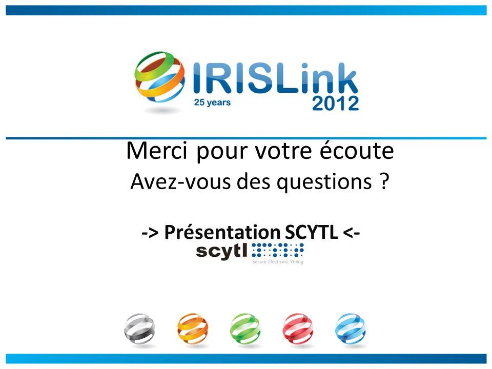 Merci pour votre écoute Avez-vous des questions ? -> Présentation SCYTL <-