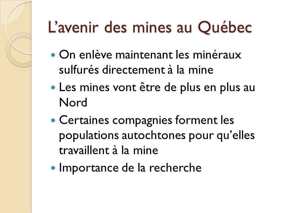 Lavenir des mines au Québec On enlève maintenant les minéraux sulfurés directement à la mine Les mines vont être de plus en plus au Nord Certaines com