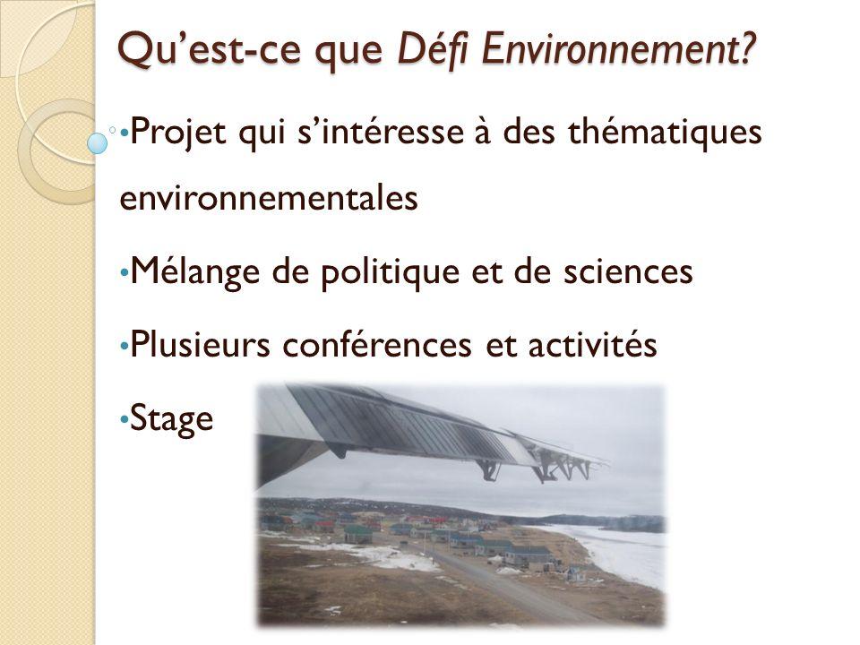 Quest-ce que Défi Environnement? Projet qui sintéresse à des thématiques environnementales Mélange de politique et de sciences Plusieurs conférences e