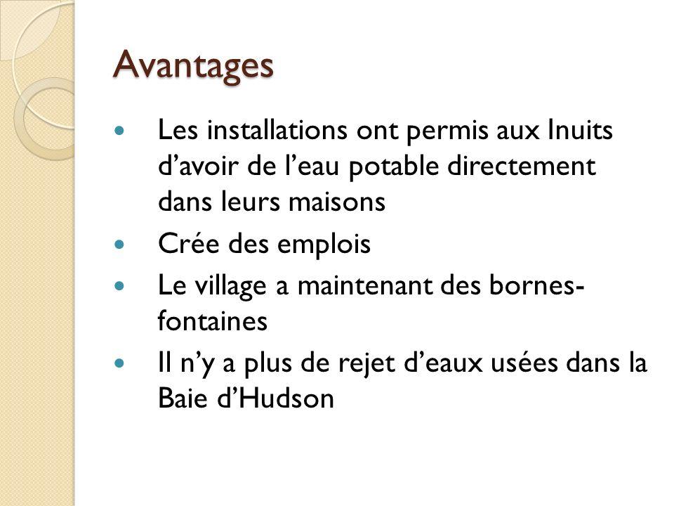 Avantages Les installations ont permis aux Inuits davoir de leau potable directement dans leurs maisons Crée des emplois Le village a maintenant des b