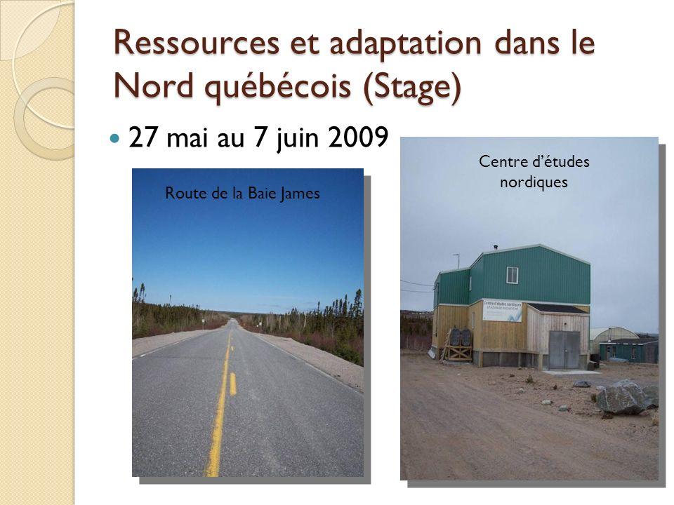 Ressources et adaptation dans le Nord québécois (Stage) 27 mai au 7 juin 2009 Route de la Baie James Centre détudes nordiques