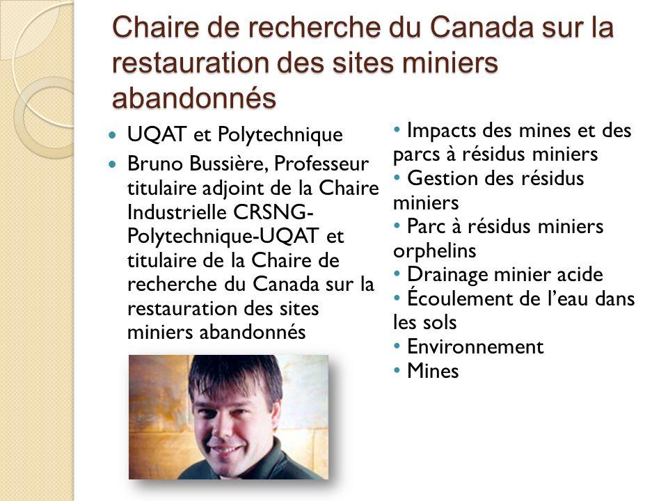 Chaire de recherche du Canada sur la restauration des sites miniers abandonnés UQAT et Polytechnique Bruno Bussière, Professeur titulaire adjoint de l