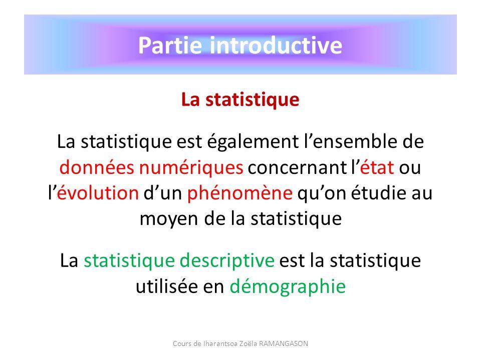 Partie introductive La statistique La statistique est également lensemble de données numériques concernant létat ou lévolution dun phénomène quon étud