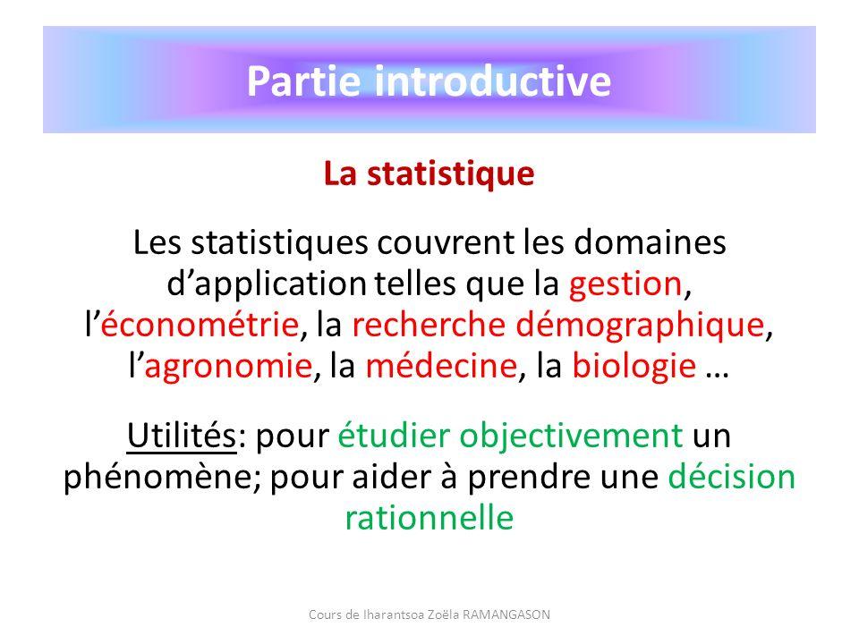 Partie introductive La statistique Les statistiques couvrent les domaines dapplication telles que la gestion, léconométrie, la recherche démographique