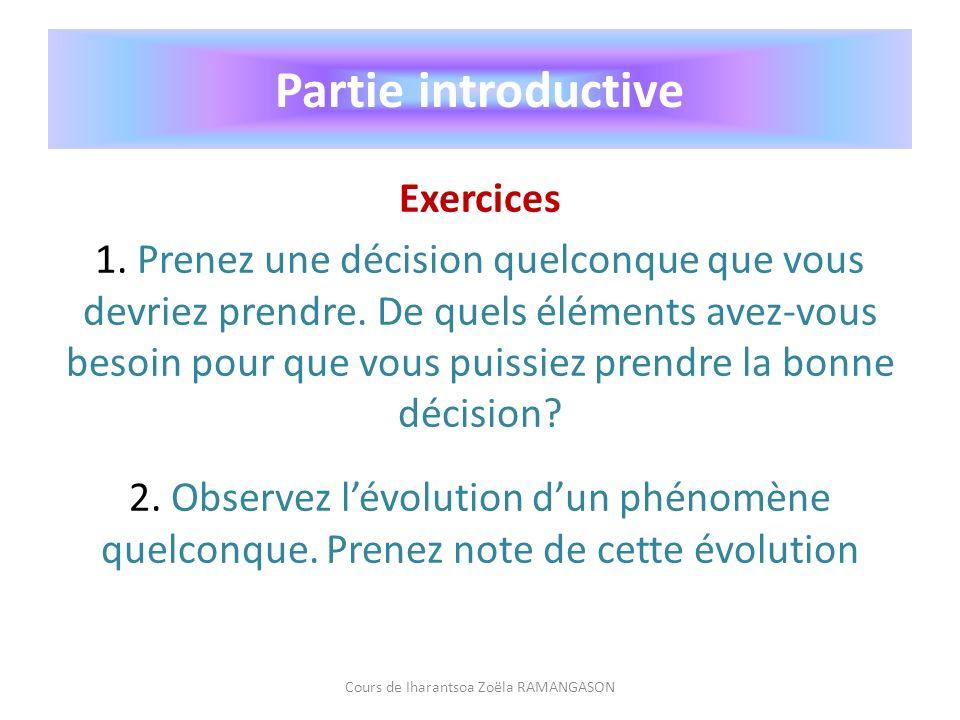 Partie introductive Exercices 1. Prenez une décision quelconque que vous devriez prendre. De quels éléments avez-vous besoin pour que vous puissiez pr