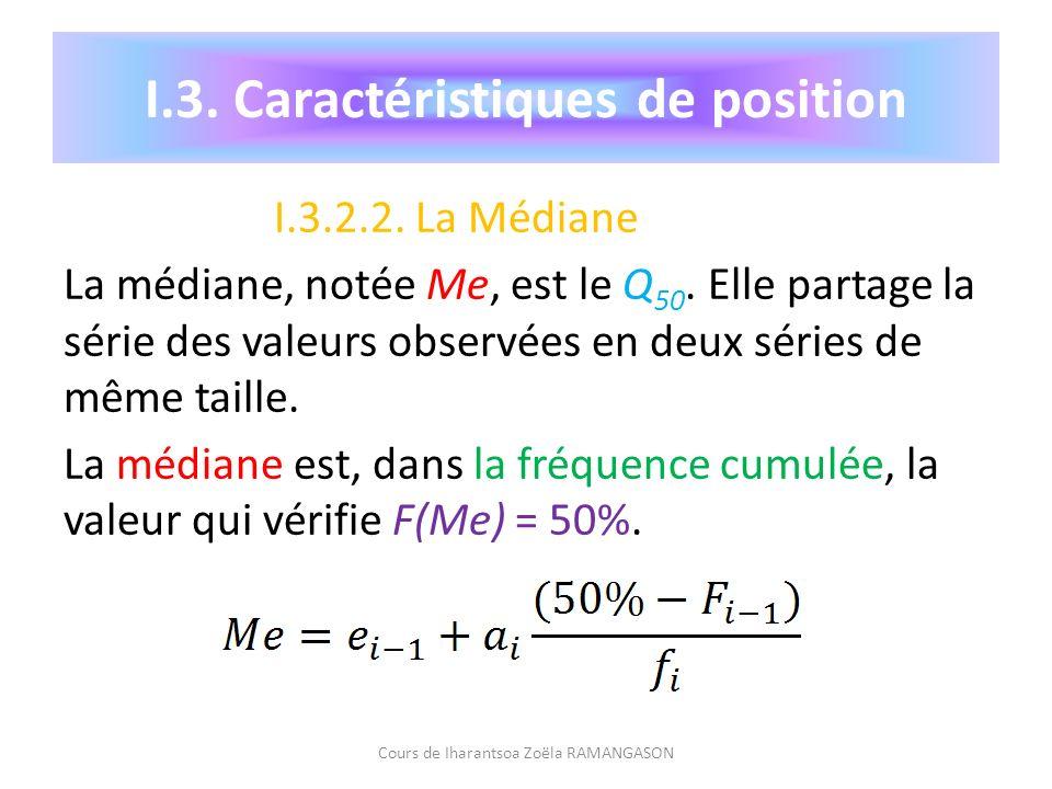 I.3.2.2. La Médiane La médiane, notée Me, est le Q 50. Elle partage la série des valeurs observées en deux séries de même taille. La médiane est, dans