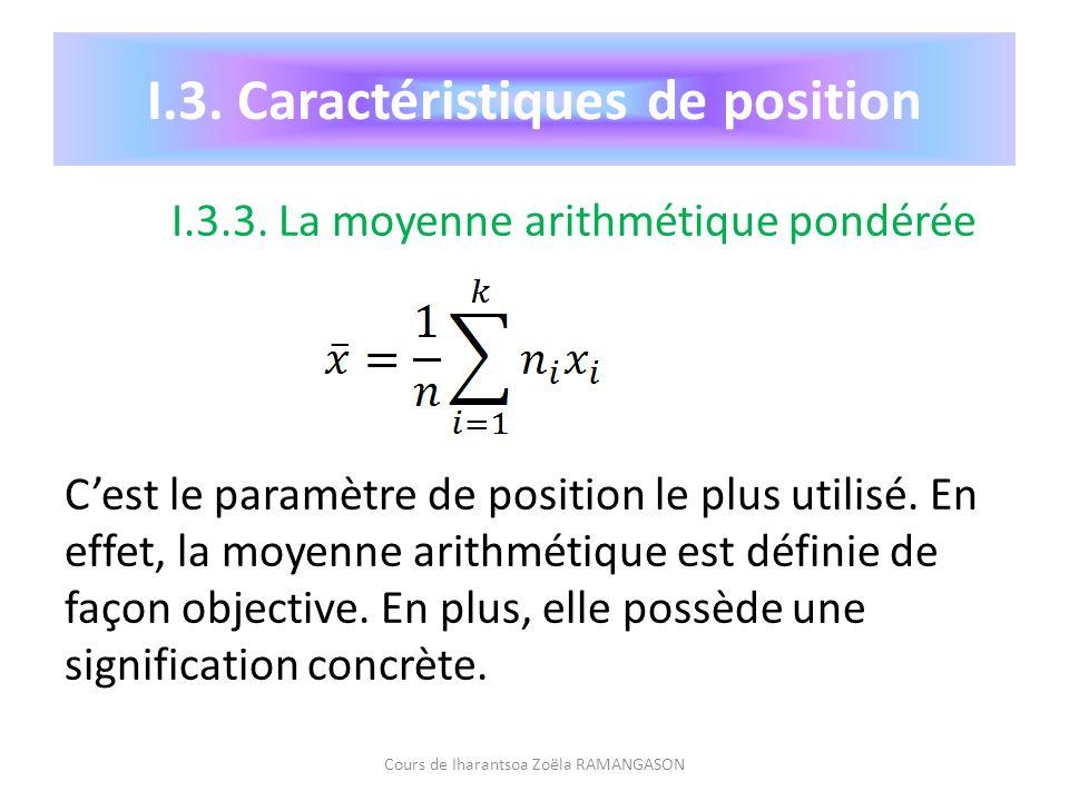 I.3.3. La moyenne arithmétique pondérée Cest le paramètre de position le plus utilisé. En effet, la moyenne arithmétique est définie de façon objectiv