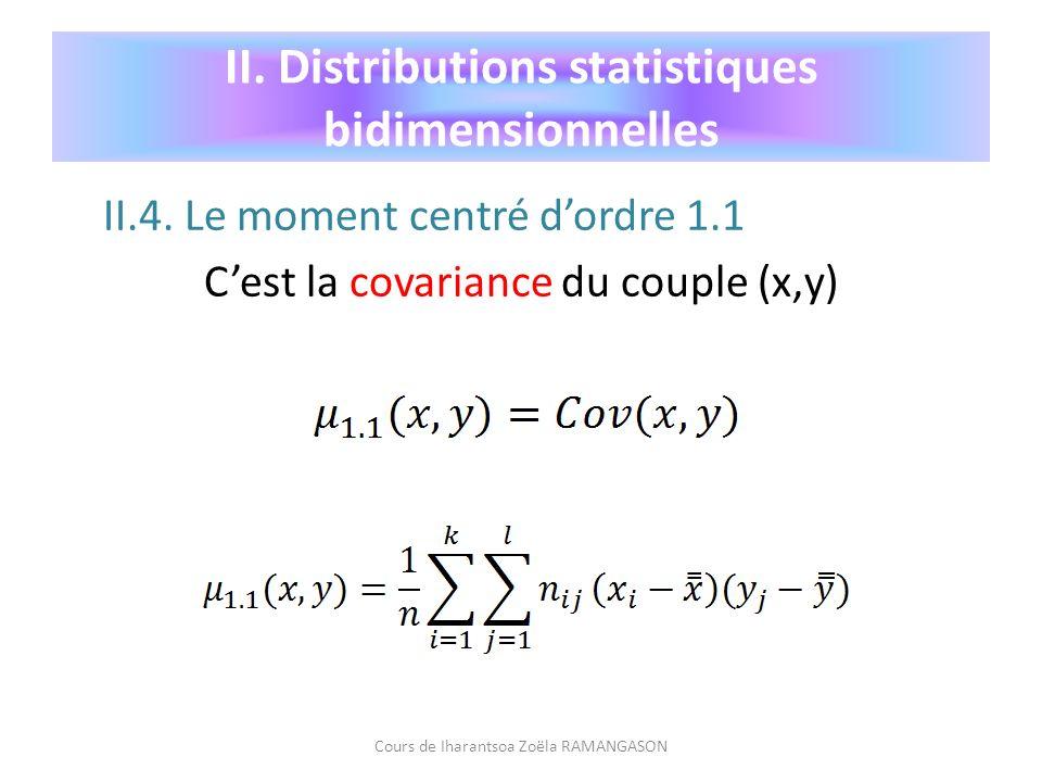 II.4. Le moment centré dordre 1.1 Cest la covariance du couple (x,y) Cours de Iharantsoa Zoëla RAMANGASON II. Distributions statistiques bidimensionne