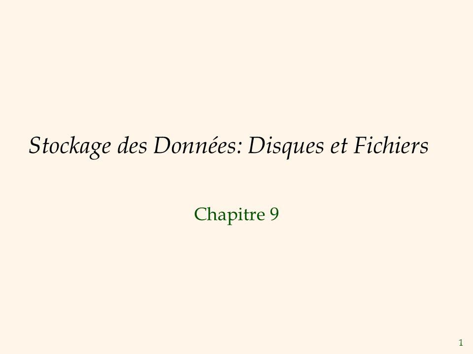 1 Stockage des Données: Disques et Fichiers Chapitre 9