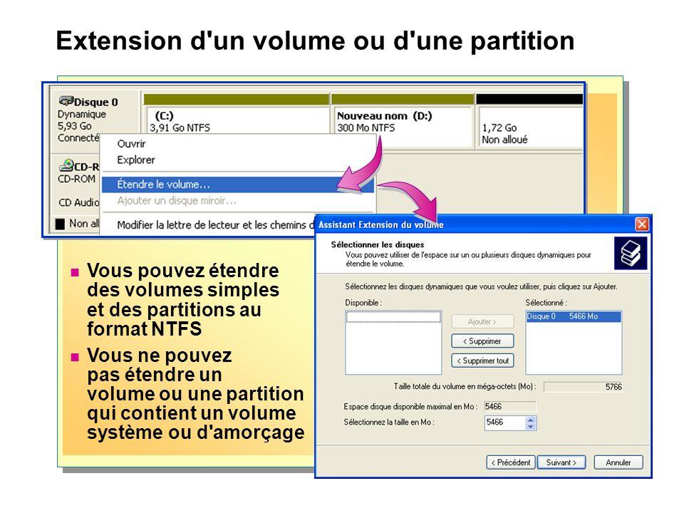 Extension d un volume ou d une partition Vous pouvez étendre des volumes simples et des partitions au format NTFS Vous ne pouvez pas étendre un volume ou une partition qui contient un volume système ou d amorçage