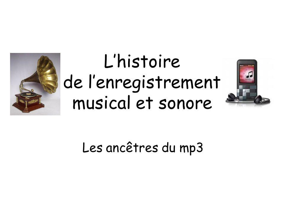 Lhistoire de lenregistrement musical et sonore Les ancêtres du mp3